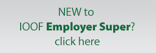new to IOOF Employer Super